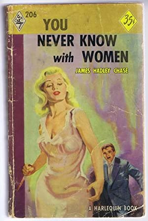 YOU NEVER KNOW WITH WOMEN. (Book #206: Chase, James Hadley.