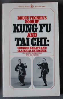 Bruce Tegner's Book of Kung Fu & Tai Chi; Chinese Karate and Classical Exercises = Bruce Tegner -...
