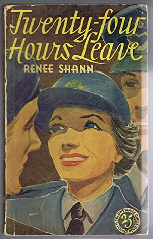 TWENTY-FOUR HOURS LEAVE. (Canadian Collins White Circle # 214 ) Cherry Pyecroft in WWII Women's A...