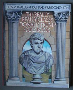 The Really, Really Classy DONALD TRUMP Quiz Book: Complete, Unauthorized, Fantastic, and the Best.