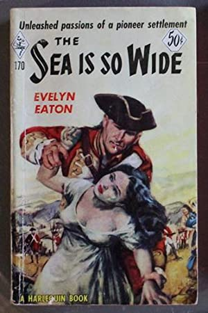 THE SEA IS SO WIDE. (Book #170 in the Vintage Harlequin Paperbacks series) 18th Century pioneer s...