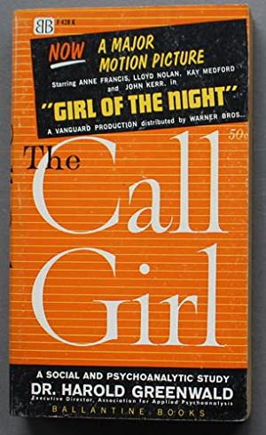 The Call Girl: A Social and Psychoanalytic Study ( (Novel of Film starring Anne Francis, Lloyd No...
