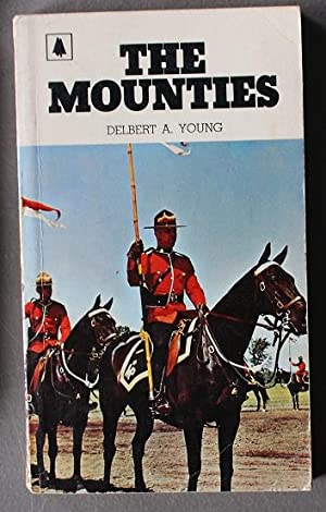 THE MOUNTIES (cover Depicts Photo of Canadian RCMP on Horse.)