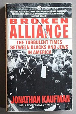 BROKEN ALLIANCE THE TURBULENT TIMES BETWEEN BLACKS AND JEWS IN AMERICA