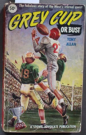 GREY CUP OR BUST - Canadian CFL Football. ; Cover Depicts 1953 Grey Cup Game with Tip Logan of Ha...
