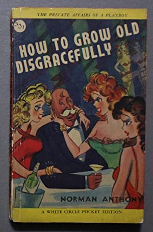 How to Grow Old Disgracefully (Humor/ Esoteric; (Canadian Collins White Circle # 331 ).