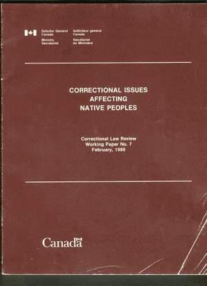 CORRECTIONAL ISSUES AFFECTING NATIVE PEOPLES. (Working Paper #7; February 1988);