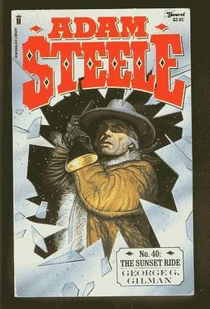 THE SUNSET RIDE. (Adam Steele #40).: GILMAN, George G.