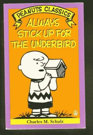 ALWAYS STICK UP FOR THE UNDERBIRD. (Peanuts Classics - Trade Paperback Series). *** Charlie Brown...