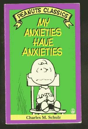 MY ANXIETIES HAVE ANXIETIES. (Peanuts Classics - Trade Paperback Series). *** Charlie Brown Cover!