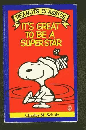 IT'S GREAT TO BE A SUPER STAR. (Peanuts Classics - Trade Paperback Series). *** SNOOPY Cover!