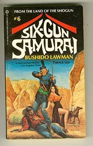 SIX-GUN SAMURAI - BUSHIDO LAWMAN (#6 in Series);