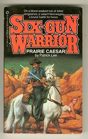 SIX-GUN WARRIOR (#7 in series) - PRAIRIE CAESAR.