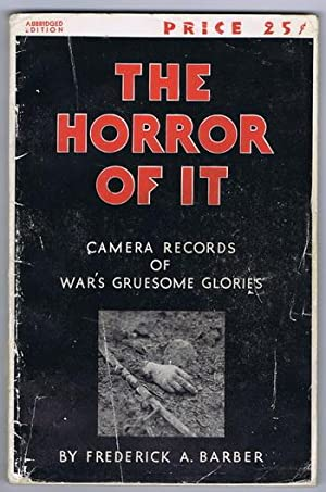 The HORROR OF IT - Camera Records of War's Gruesome Glories. (Mostly from World War One) Features...