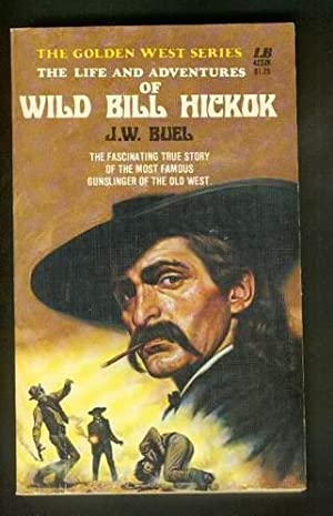 THE LIFE AND ADVENTURES OF WILD BILL HICKOK. (Leisure Book # 422ZK; Golden West series );: Buel, ...