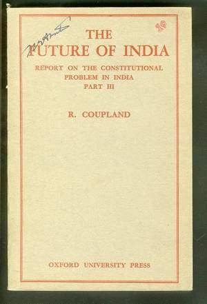 THE FUTURE OF INDIA. (Report on the: Coupland, Professor R.