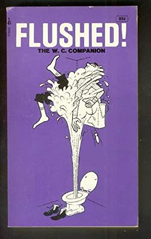 FLUSHED! The W.C. COMPANION. [ Toilet Bathroom: Anthology / Anonymous