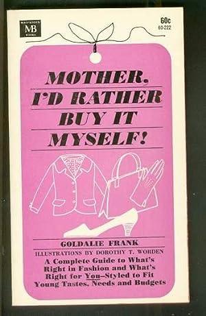 MOTHER, I'D RATHER BUY IT MYSELF! (: Frank, Goldalie.