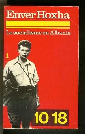 LE SOCIALISME EN ALBANIE/ 1. (1941 -: Hoxha, Enver. (Textes