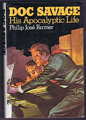 DOC SAVAGE: HIS APOCALYPTIC LIFE (BIOGRAPHY of Doctor Clark Savage Jr) .: Farmer, Philip Jose (...