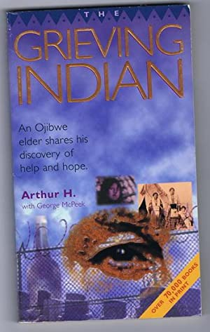 The GRIEVING INDIAN. --- an Ojibwe elder shares his discovery of help and Hope; (World War II ...