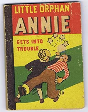 LITTLE ORPHAN ANNIE GETS INTO TROUBLE (1938 PENNY BOOKS = Mini Big Little Book)