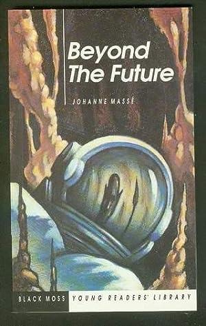 BEYOND THE FUTURE. (#8 in Black Moss: Masse, Johanne. (Translated