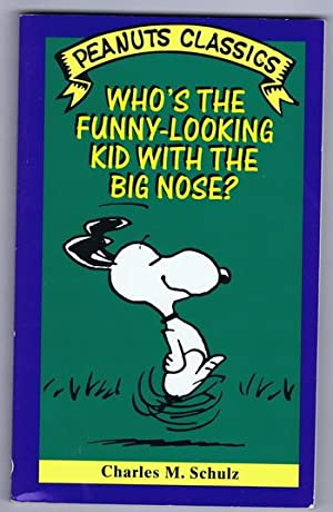 WHO'S THE FUNNY-LOOKING KID WITH THE BIG NOSE? (Peanuts Classics - Trade Paperback Series). *** S...