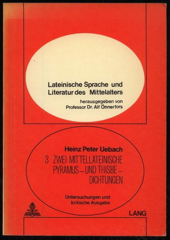 Zwei mittellateinische Pyramus- und Thisbe-Dichtungen. Untersuchungen und kritische Ausgabe. - Uebach, Heinz Peter