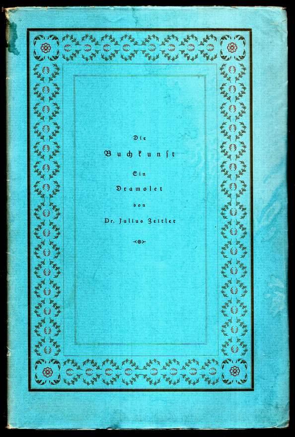 Die Buchkunst. Ein literarisch-buchhändlerisch-typographisches Dramolet in einem: Zeitler, Julius: