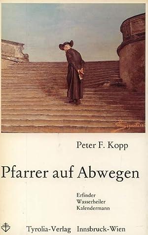 Pfarrer auf Abwegen. Erfinder Hahn, Wasserheiler Kneipp,: Kopp, Peter F.: