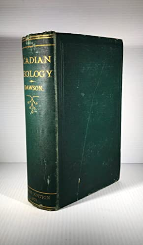 Acadian Geology. The Geological Structure, organic remains, and mineral ressources of Nova Scotia...