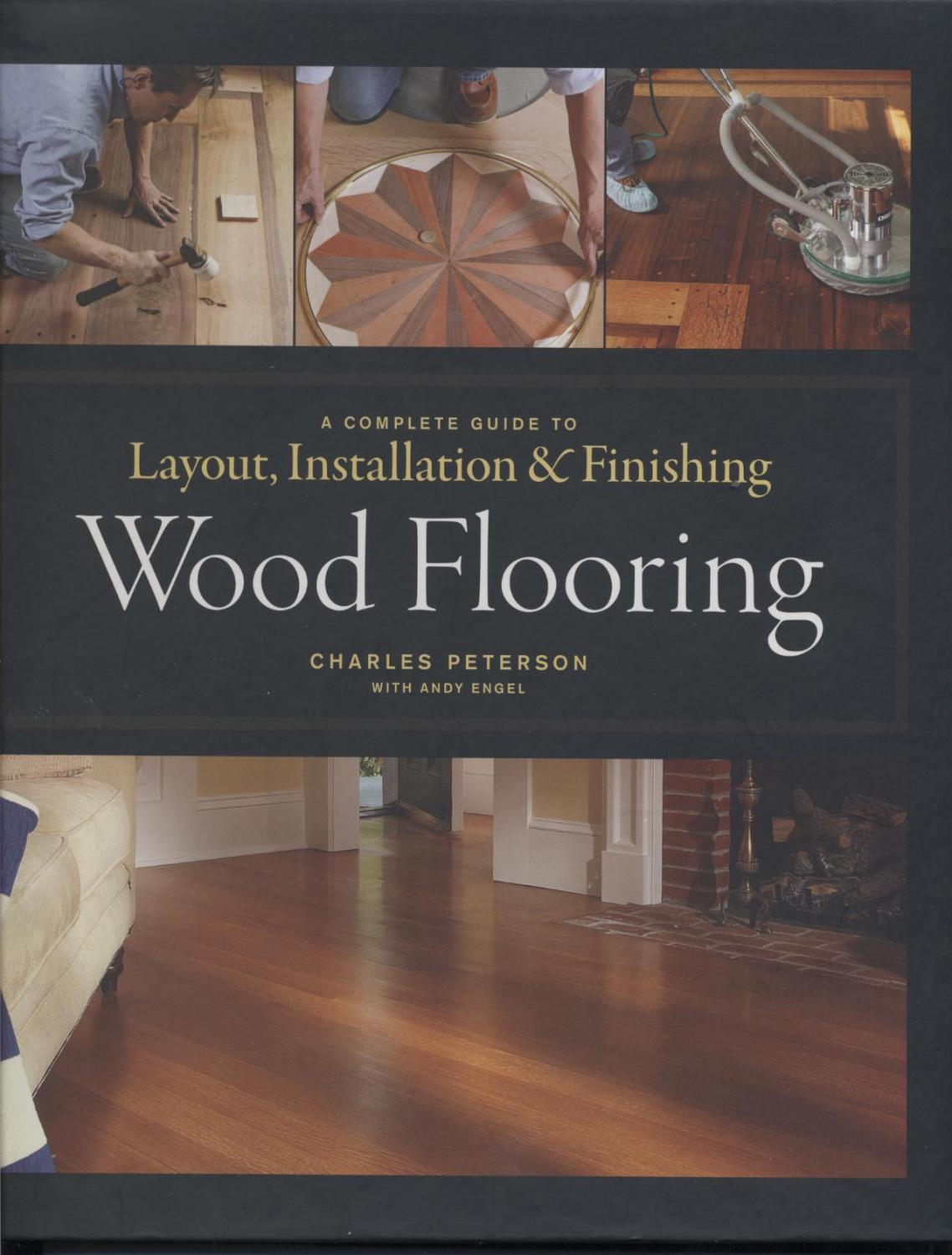 Wood Flooring: A Complete Guide to Layout, Installation & Finishing:  Peterson, Charles