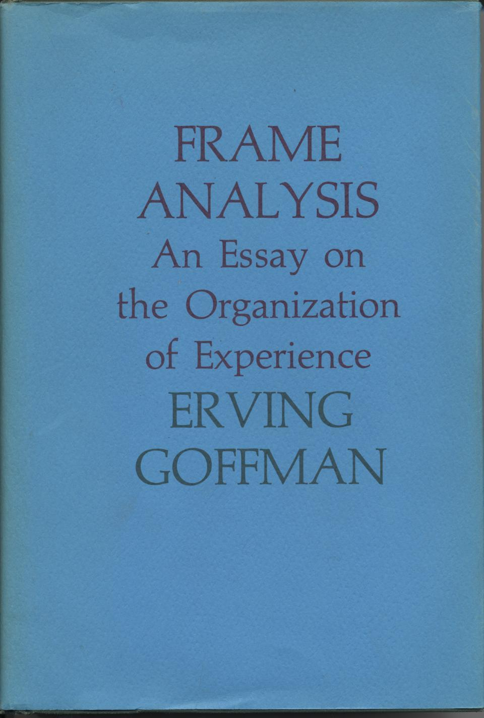 frame analysis an essay on the organization of experience scribd Editions for frame analysis: an essay on the organization of experience: 093035091x (paperback published in 1986), 8883582330 ( published in 2006), 84747.