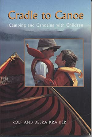Cradle to Canoe: Camping and Canoeing with: Kraiker, Rolf &