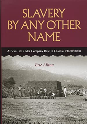 Salvery By Any Other Name: African Life Under Company Rule in Colonial Mozambique