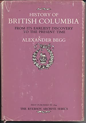 History of British Columbia from Its Earliest Discovery to the Present Time: Begg, Alexander