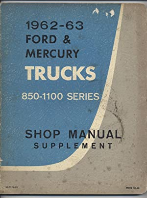 1962-63 Ford and Mercury Trucks, 850-1100 Series, Shop Manual Supplement: Ford Motor Company of ...
