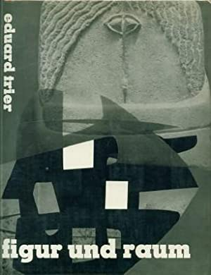 Figur Und Raum: Die Skulptur Des XX. Jahrhunderts: Trier, Eduard