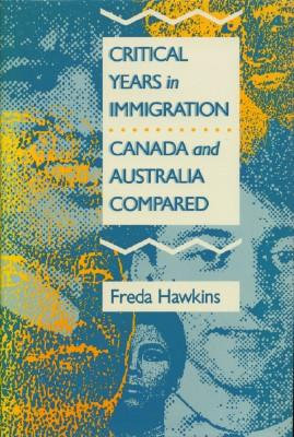Critical Years in Immigration: Canada and Australia Compared: Hawkins, Freda