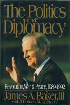Politics of Diplomacy, The - Revolution, War and Peace 1989-1992: Baker, James A.