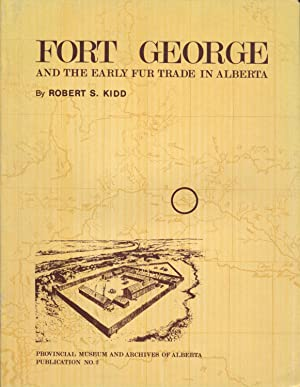 Fort George and the Early Fur Trade in Alberta: Kidd, Robert S.