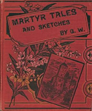 Martyr Tales and Sketches