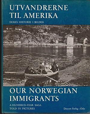 Our Norwegian Immigrants-A Hundred-Year Saga Told in Pictures/Unvandrerne Til amerika-Deres ...