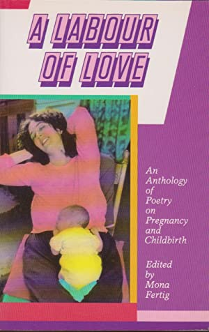 Labour of Love, A: An Anthology of Poetry on Pregnancy and Childbirth: Fertig, Mona, Editor
