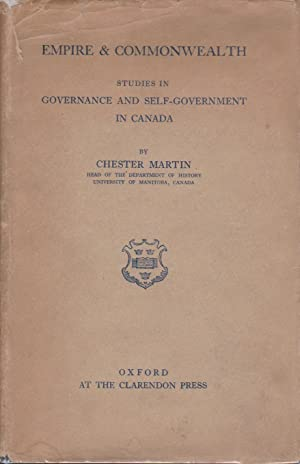 Empire & Commonwealth: Studies in Governance and Self-Government in Canada: Martin, Chester