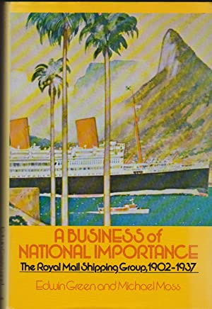 Business of National Importance: The Royal Mail Shipping Group 1902-1937