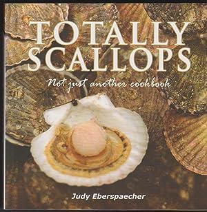 Totally Scallops: Not Just Another Cookbook: Eberspaecher, Judy