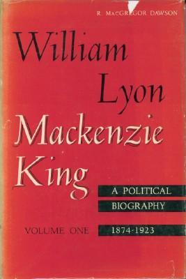 William Lyon Mackenzie King: A Political Biography: Dawson, R. MacGregor
