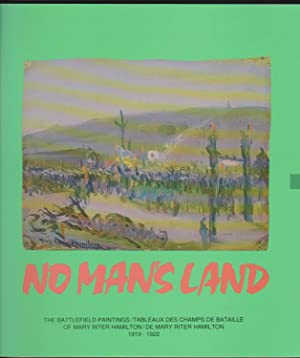 No Man's Land: The Battlefield Paintings of Mary Riter Hamilton/Tableaux Des Champs De Bataille -...